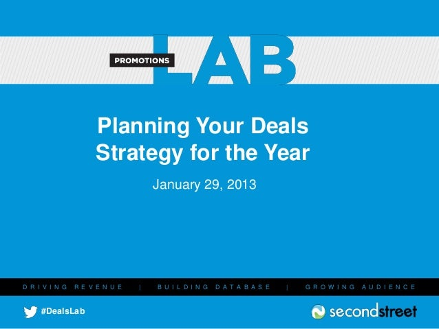 Planning Your Deals                     Strategy for the Year                                    January 29, 2013D R I V I...
