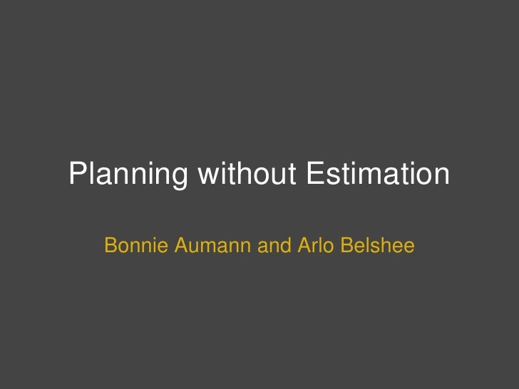 Planning without Estimation<br />Bonnie Aumann and Arlo Belshee<br />