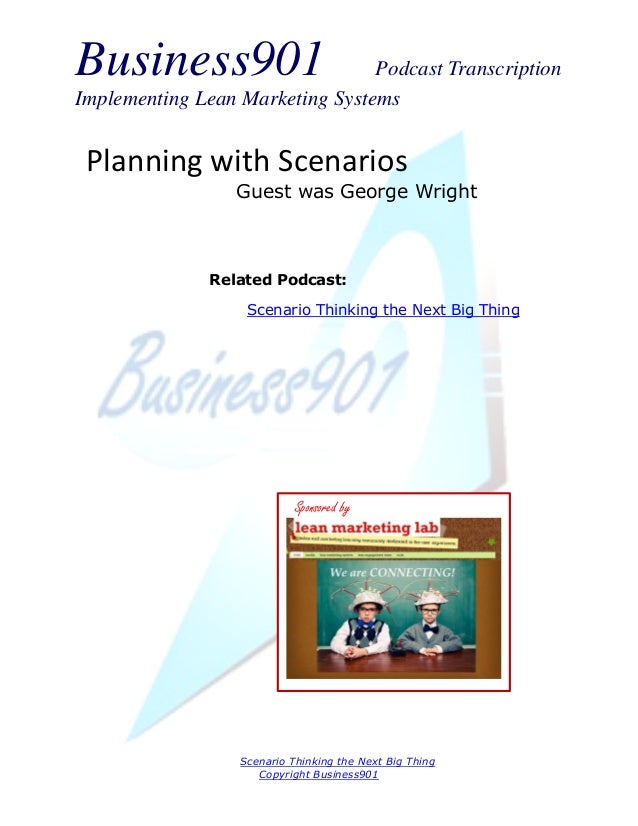 Business901 Podcast TranscriptionImplementing Lean Marketing SystemsScenario Thinking the Next Big ThingCopyright Business...