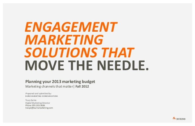 ENGAGEMENTMARKETINGSOLUTIONS THATMOVE THE NEEDLE.Planning your 2013 marketing budgetMarketing channels that matter| Fall 2...