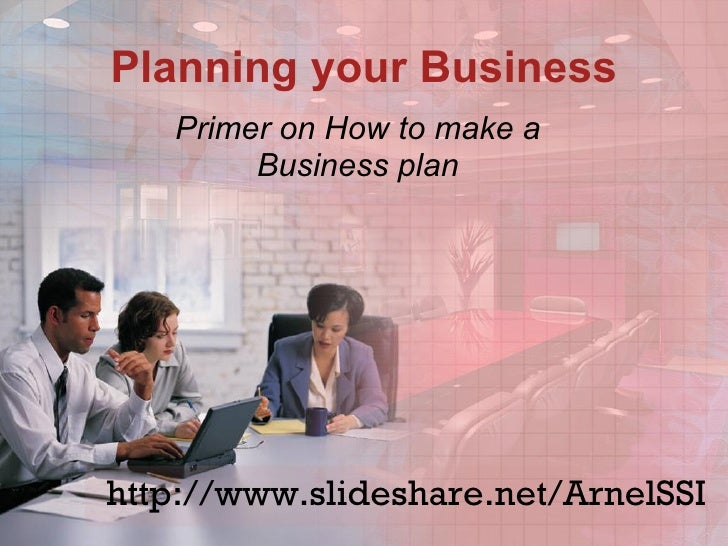 Planning your Business Primer on How to make a Business plan http://www.slideshare.net/ArnelSSI