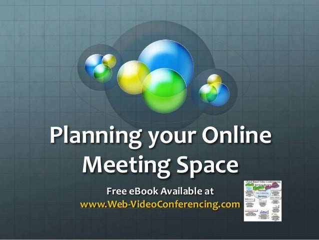 Planning your OnlineMeeting SpaceFree eBook Available atwww.Web-VideoConferencing.com