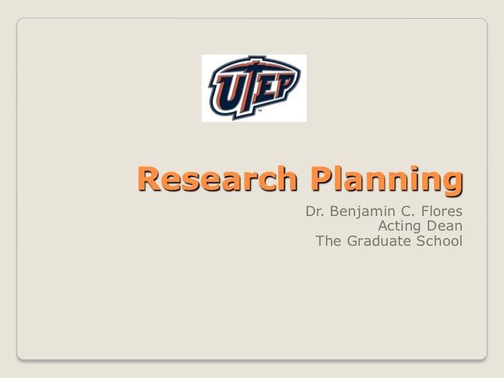 Research Planning        Dr. Benjamin C. Flores                  Acting Dean         The Graduate School