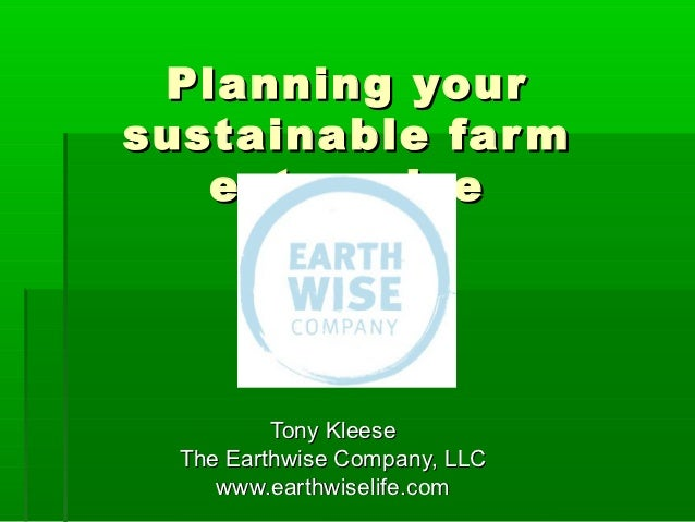 Planning yoursustainable far m   enter prise          Tony Kleese  The Earthwise Company, LLC     www.earthwiselife.com