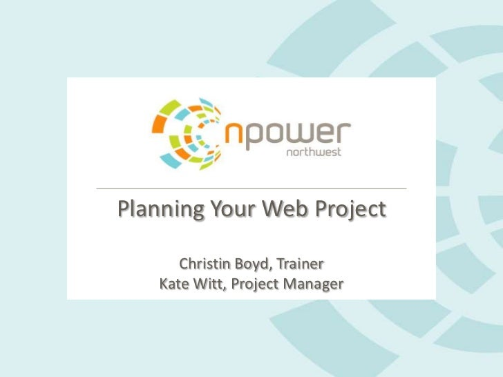 Planning Your Web Project      Christin Boyd, Trainer   Kate Witt, Project Manager