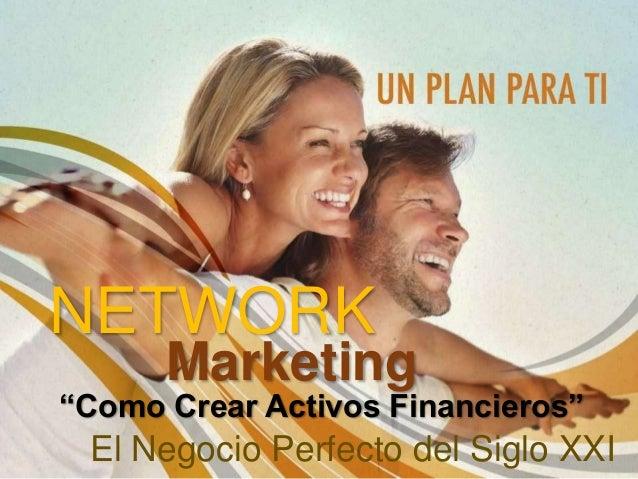 """Marketing NETWORK El Negocio Perfecto del Siglo XXI """"Como Crear Activos Financieros"""""""