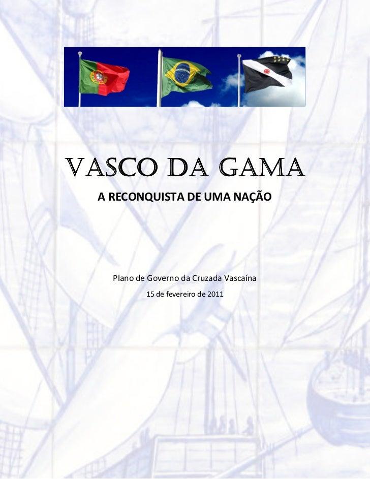 VASCO DA GAMA A RECONQUISTA DE UMA NAÇÃO   Plano de Governo da Cruzada Vascaína           15 de fevereiro de 2011