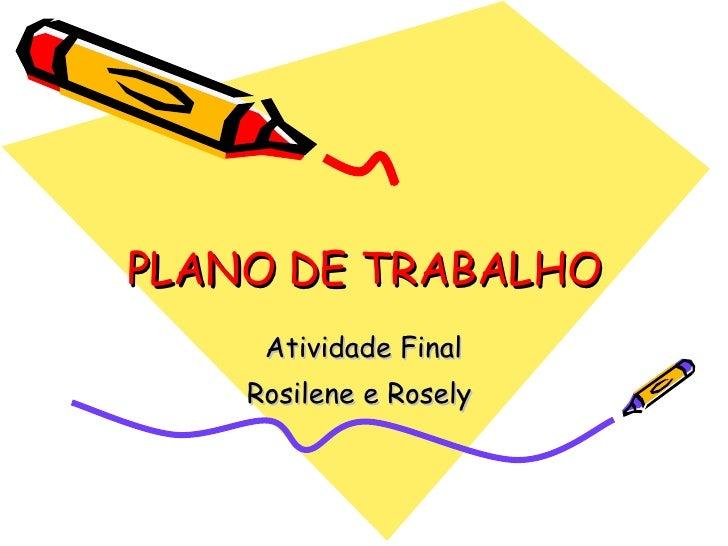 PLANO DE TRABALHO Atividade Final Rosilene e Rosely