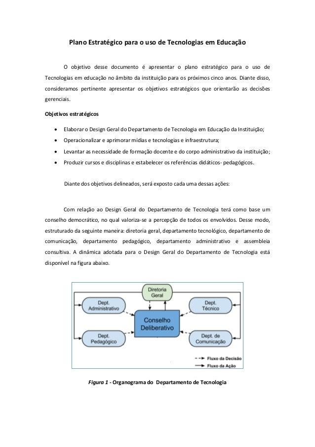 Plano Estratégico para o uso de Tecnologias em Educação  O objetivo desse documento é apresentar o plano estratégico para ...