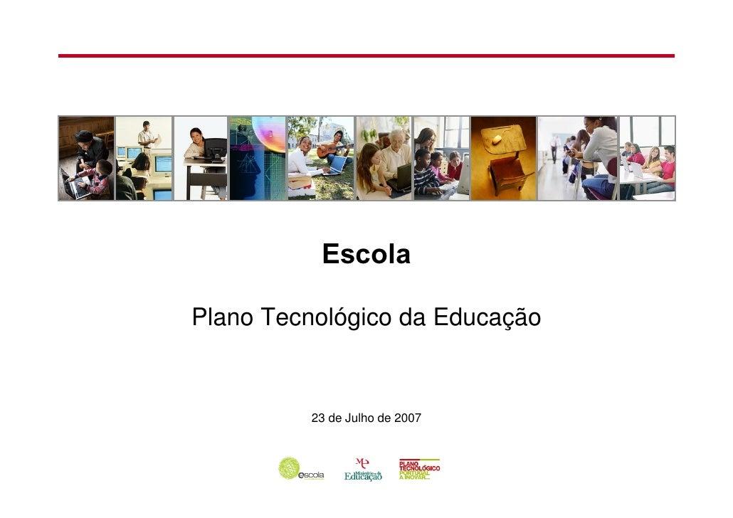 Escola  Plano Tecnológico da Educação            23 de Julho de 2007