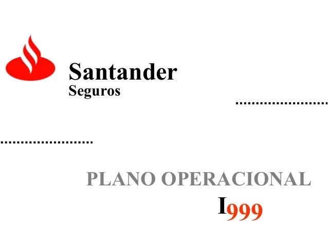 Santander Seguros  PLANO OPERACIONAL  I999