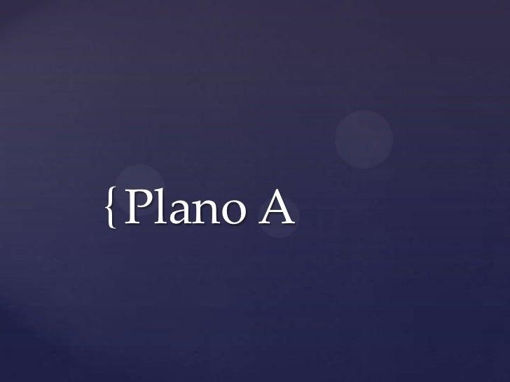 { Plano A