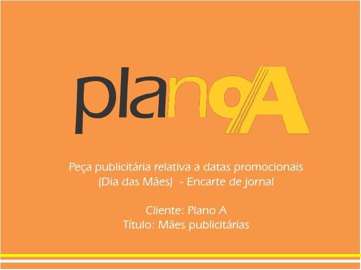 Peça publicitária relativa a datas promocionais     (Dia das Mães) - Encarte de jornal               Cliente: Plano A     ...