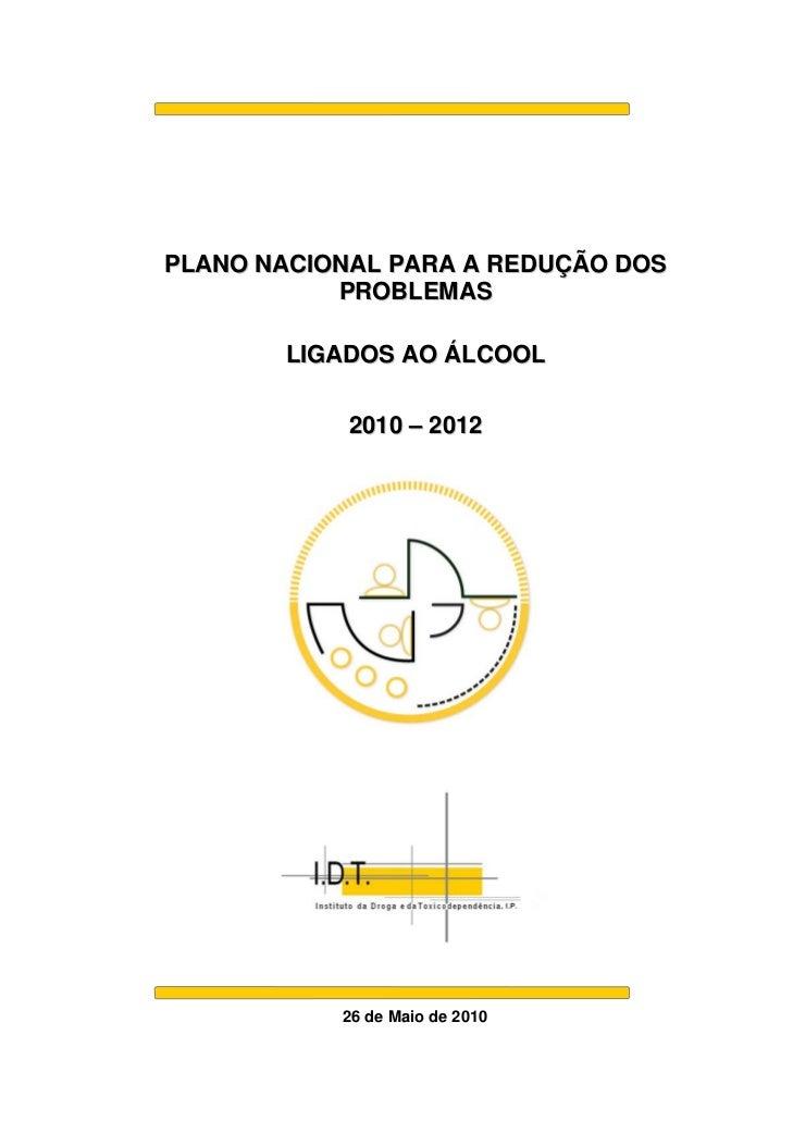PLANO NACIONAL PARA A REDUÇÃO DOS           PROBLEMAS       LIGADOS AO ÁLCOOL            2010 – 2012           26 de Maio ...
