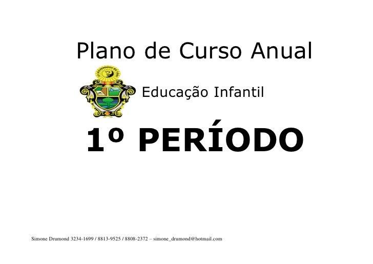 Plano de Curso Anual                                            Educação Infantil                     1º PERÍODOSimone Dru...