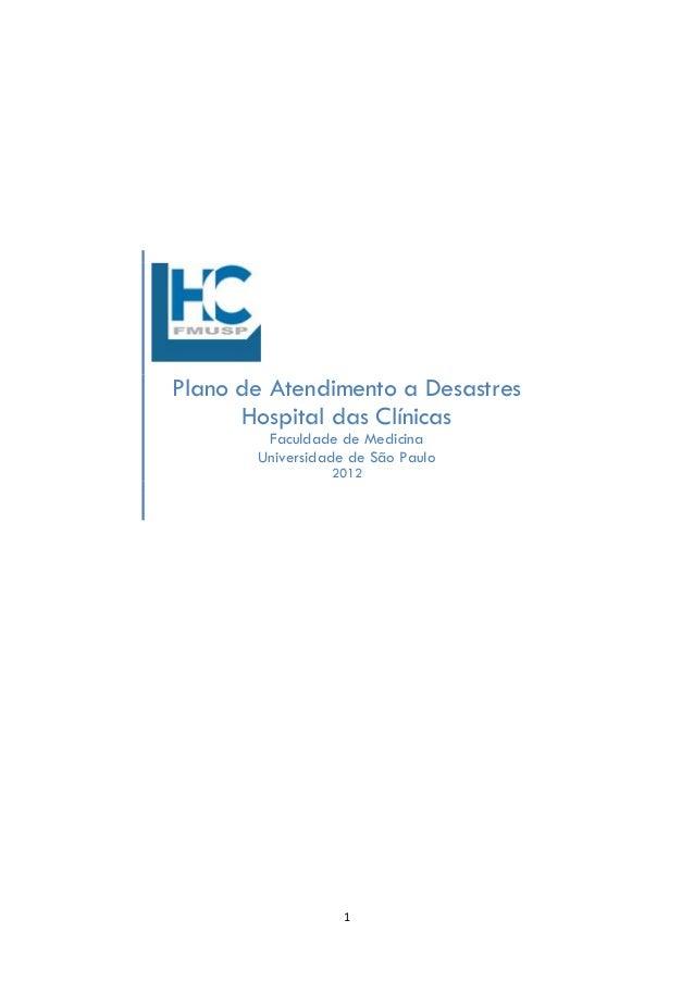 1 Plano de Atendimento a Desastres Hospital das Clínicas Faculdade de Medicina Universidade de São Paulo 2012