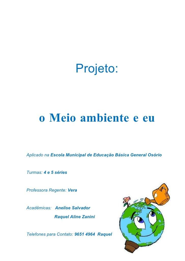 Projeto:         o Meio ambiente e eu  Aplicado na Escola Municipal de Educação Básica General Osório    Turmas: 4 e 5 sér...