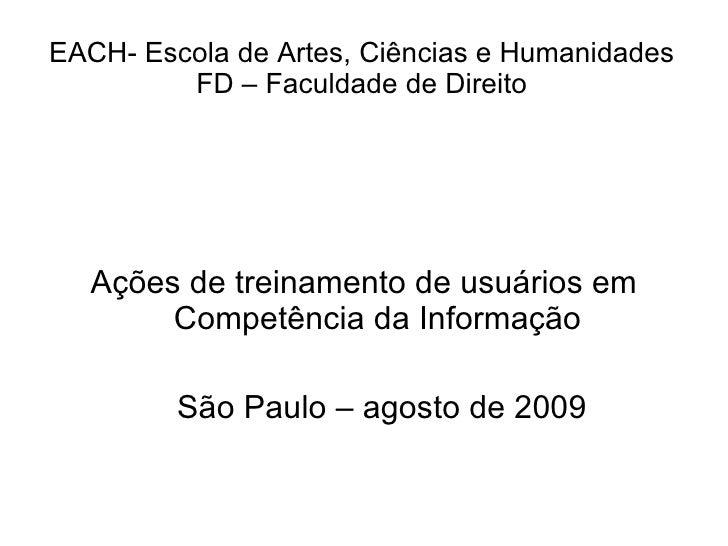 EACH- Escola de Artes, Ciências e Humanidades FD – Faculdade de Direito <ul><li>Ações de treinamento de usuários em Compet...