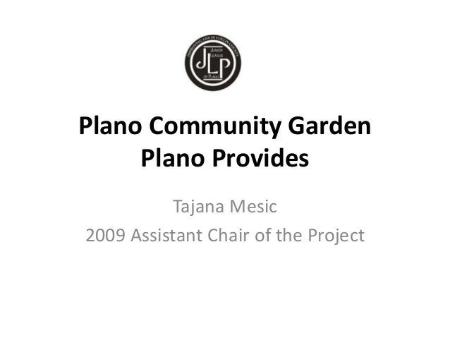 Plano Community Garden Plano Provides Tajana Mesic 2009 Assistant Chair of the Project