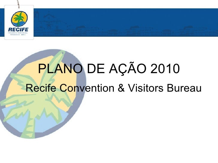 PLANO DE AÇÃO 2010 Recife Convention & Visitors Bureau