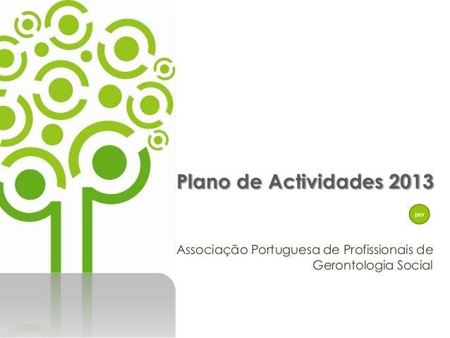 Plano de Actividades 2013                                      porAssociação Portuguesa de Profissionais de               ...