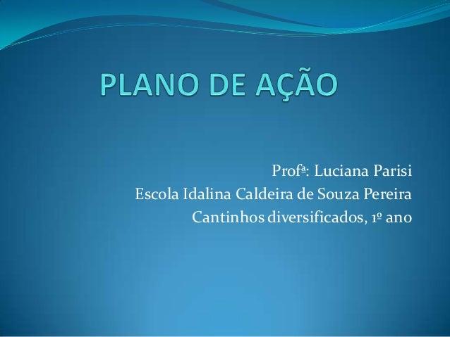 Profª: Luciana ParisiEscola Idalina Caldeira de Souza Pereira        Cantinhos diversificados, 1º ano