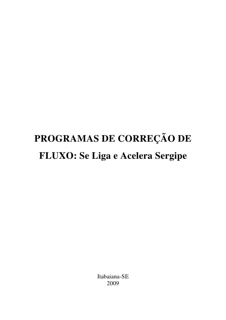PROGRAMAS DE CORREÇÃO DE FLUXO: Se Liga e Acelera Sergipe                 Itabaiana-SE                 2009
