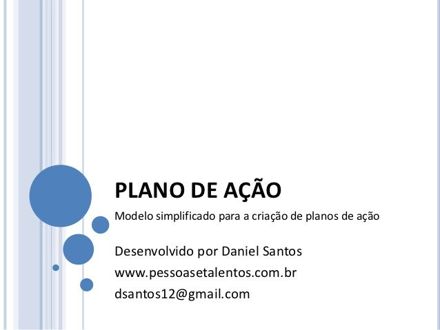 PLANO DE AÇÃOModelo simplificado para a criação de planos de açãoDesenvolvido por Daniel Santoswww.pessoasetalentos.com.br...