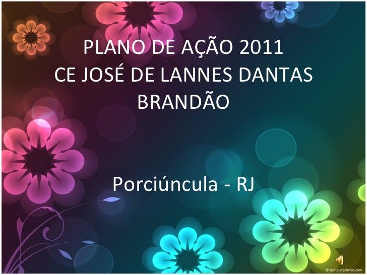 PLANO DE AÇÃO 2011 CE JOSÉ DE LANNES DANTAS BRANDÃO Porciúncula - RJ