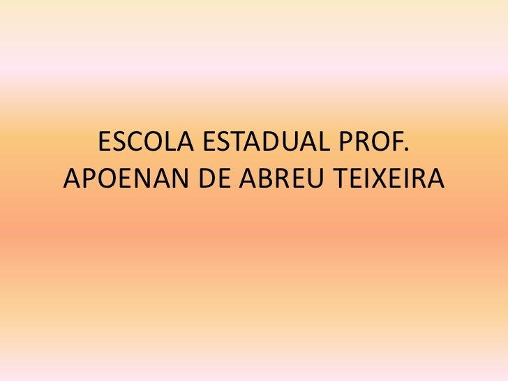 ESCOLA ESTADUAL PROF. APOENAN DE ABREU TEIXEIRA<br />
