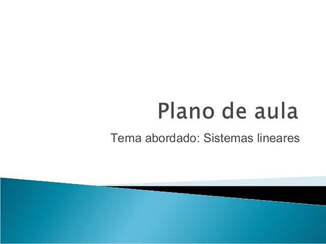 Tema abordado: Sistemas lineares