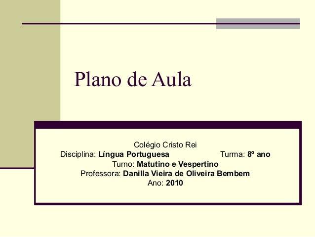 Plano de Aula Colégio Cristo Rei Disciplina: Língua Portuguesa Turma: 8º ano Turno: Matutino e Vespertino Professora: Dani...