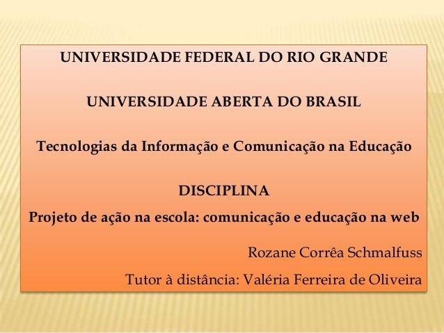 UNIVERSIDADE FEDERAL DO RIO GRANDEUNIVERSIDADE ABERTA DO BRASILTecnologias da Informação e Comunicação na EducaçãoDISCIPLI...