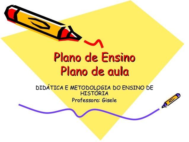 Plano de EnsinoPlano de Ensino Plano de aulaPlano de aula DIDÁTICA E METODOLOGIA DO ENSINO DEDIDÁTICA E METODOLOGIA DO ENS...