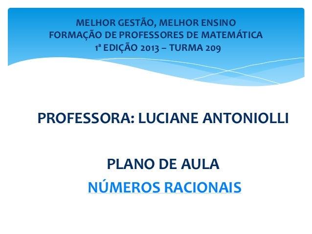 PROFESSORA: LUCIANE ANTONIOLLIPLANO DE AULANÚMEROS RACIONAISMELHOR GESTÃO, MELHOR ENSINOFORMAÇÃO DE PROFESSORES DE MATEMÁT...