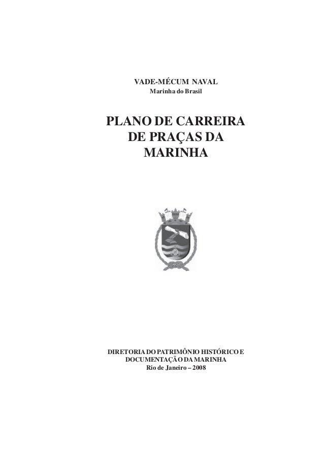 VADE-MÉCUM NAVAL Marinha do Brasil  PLANO DE CARREIRA DE PRAÇAS DA MARINHA  DIRETORIA DO PATRIMÔNIO HISTÓRICO E DOCUMENTAÇ...