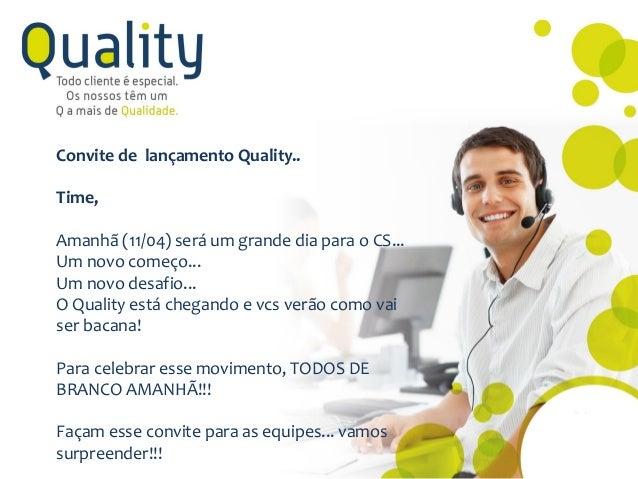Convite de lançamento Quality.. Time, Amanhã (11/04) será um grande dia para o CS... Um novo começo... Um novo desafio... ...