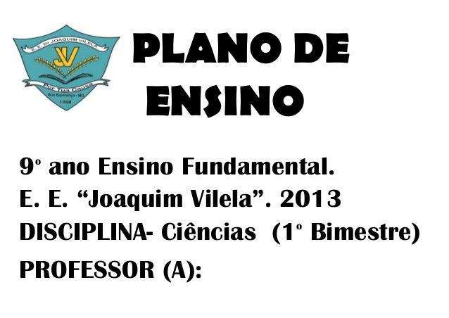 """PLANO DE         ENSINO9 ano Ensino Fundamental. oE. E. """"Joaquim Vilela"""". 2013DISCIPLINA- Ciências (1 Bimestre)           ..."""