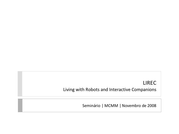 LIREC Living with Robots and Interactive Companions Seminário   MCMM   Novembro de 2008