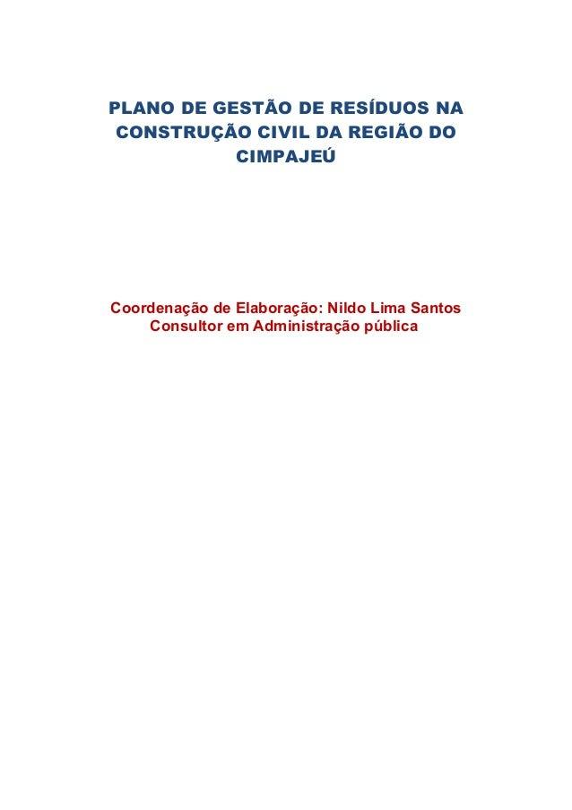 PLANO DE GESTÃO DE RESÍDUOS NA CONSTRUÇÃO CIVIL DA REGIÃO DO           CIMPAJEÚCoordenação de Elaboração: Nildo Lima Santo...