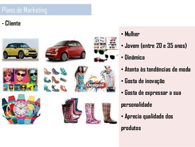 - Cliente Plano de Marketing • Mulher • Jovem (entre 20 e 35 anos) • Dinâmica • Atenta às tendências de moda • Gosta de in...