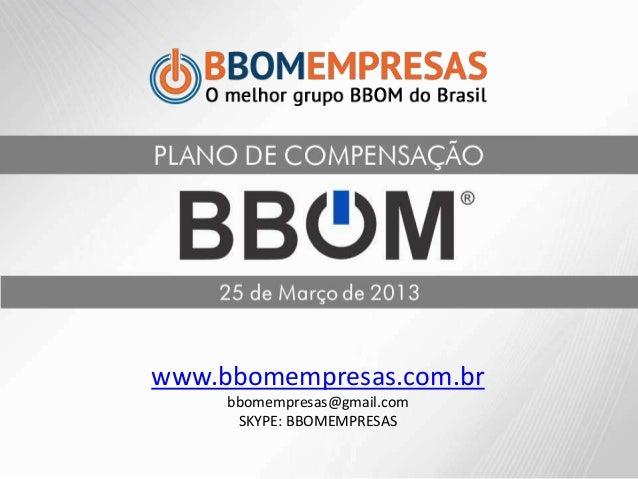 www.bbomempresas.com.brbbomempresas@gmail.comSKYPE: BBOMEMPRESAS