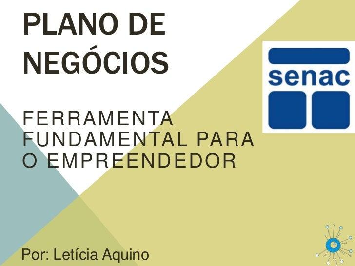 PLANO DENEGÓCIOSFERRAMENTAFUNDAME NTAL PARAO EMPREENDE DO RPor: Letícia Aquino