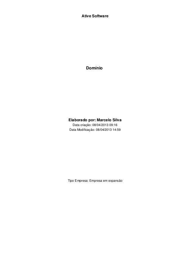 Ative Software  Domínio  Elaborado por: Marcelo Silva Data criação: 08/04/2013 09:16 Data Modificação: 08/04/2013 14:59  T...