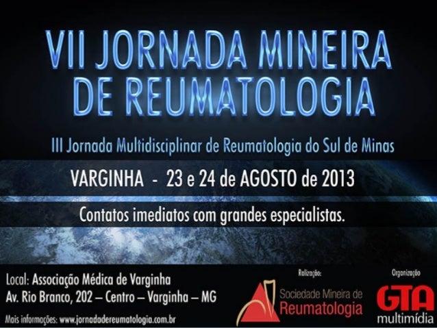 REALIZAÇÃO ORGANIZAÇÃO 23 e 24 de agosto de 2013 Local: Associação Médica de Varginha VII Jornada Mineira de Reumotologia ...