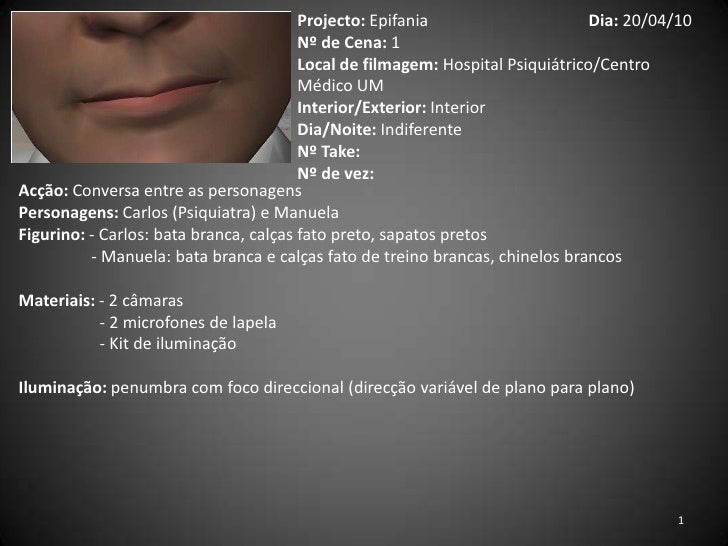 Projecto: EpifaniaDia: 20/04/10<br />Nº de Cena: 1<br />Local de filmagem: Hospital Psiquiátrico/Centro Médico UM<br />...