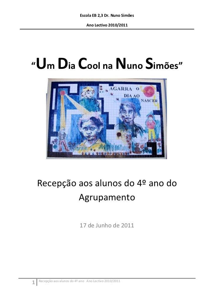 """Escola EB 2,3 Dr. Nuno Simões                                 Ano Lectivo 2010/2011""""   Um Dia Cool na Nuno Simões""""    Rece..."""