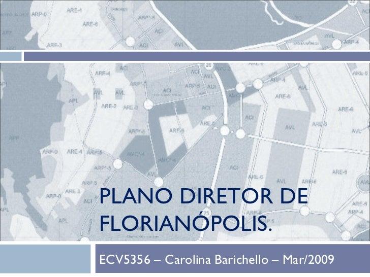 PLANO DIRETOR DE FLORIANÓPOLIS. ECV5356 – Carolina Barichello – Mar/2009