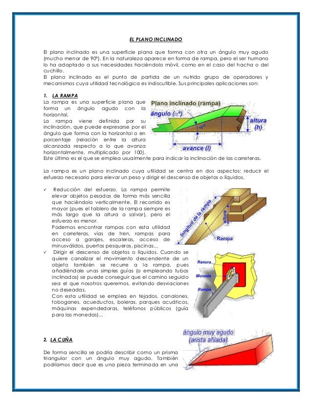 EL PLANO INCLINADO El plano inclinado es una superficie plana que forma con otra un ángulo muy agudo (mucho menor de 90º)....