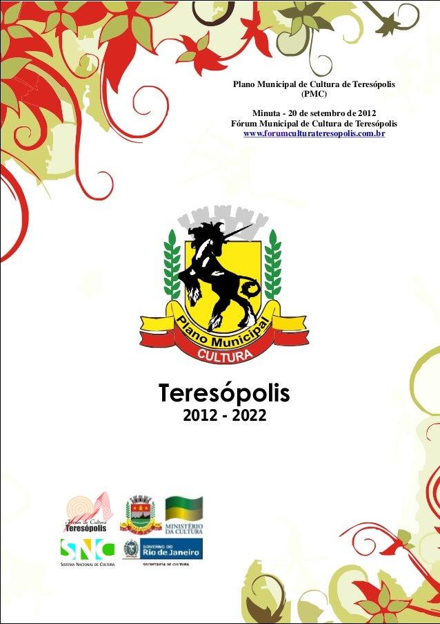 Plano Municipal de Cultura de Teresópolis (PMC) Minuta - 20 de setembro de 2012 Fórum Municipal de Cultura de Teresópolis ...